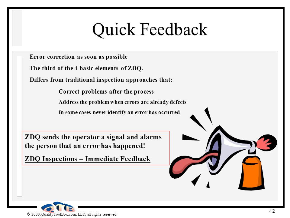 Quick Feedback Error correction as soon as possible. The third of the 4 basic elements of ZDQ. Differs from traditional inspection approaches that: