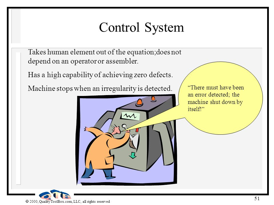 Control System Takes human element out of the equation;does not depend on an operator or assembler.