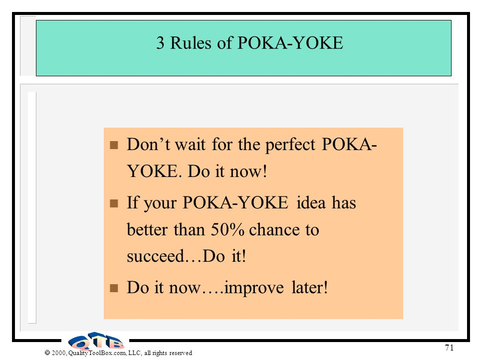 Don't wait for the perfect POKA-YOKE. Do it now!