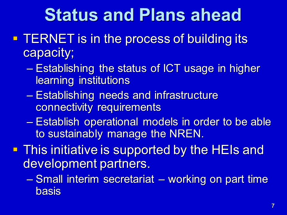 Status and Plans ahead TERNET is in the process of building its capacity; Establishing the status of ICT usage in higher learning institutions.