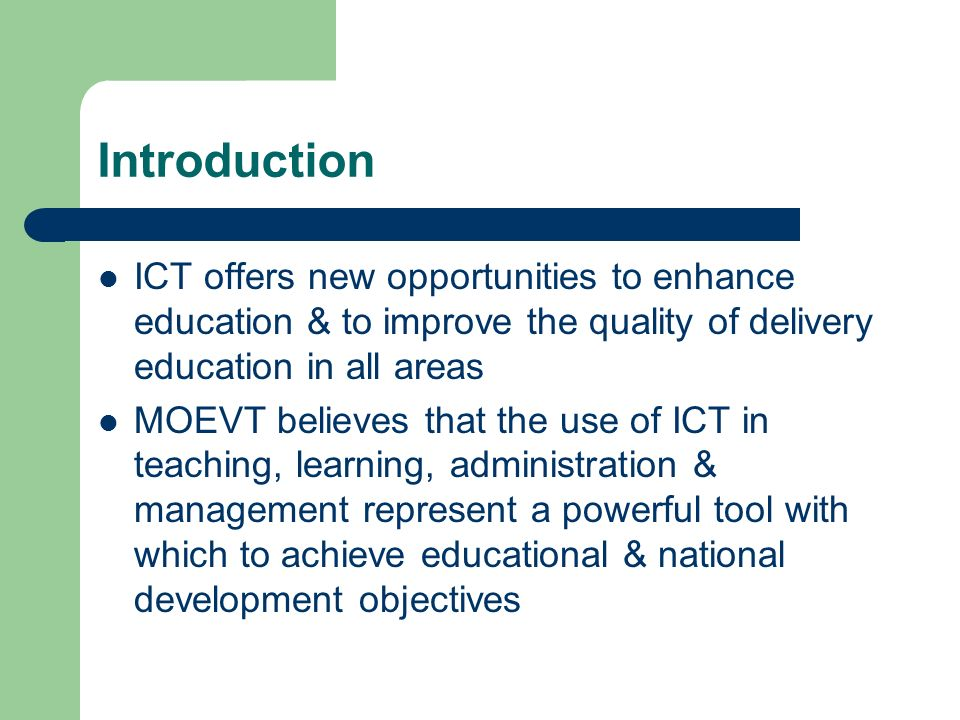 Introduction ICT offers new opportunities to enhance education & to improve the quality of delivery education in all areas.
