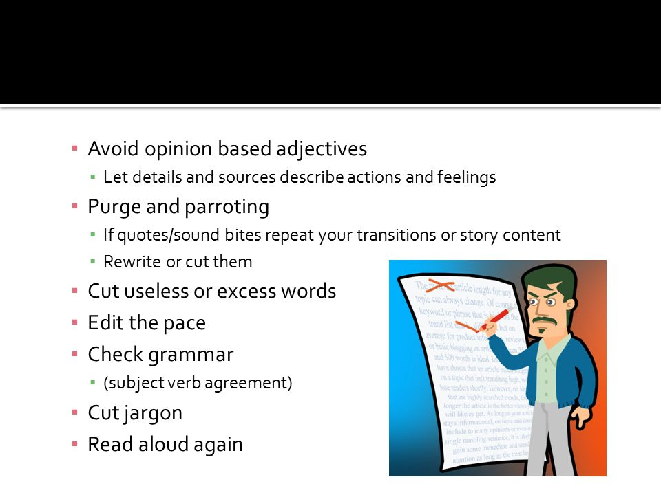 Avoid opinion based adjectives Purge and parroting