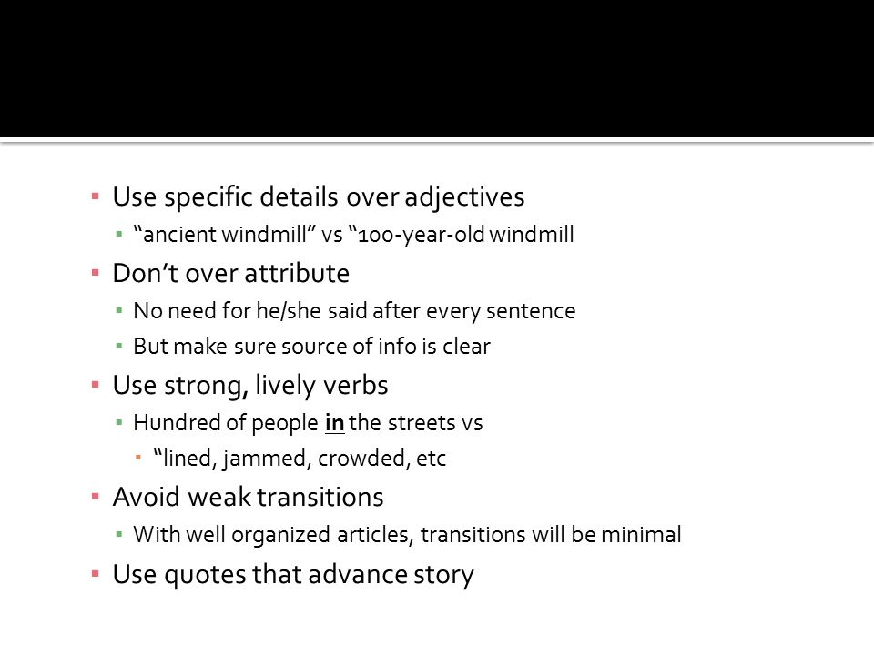 Use specific details over adjectives Don't over attribute