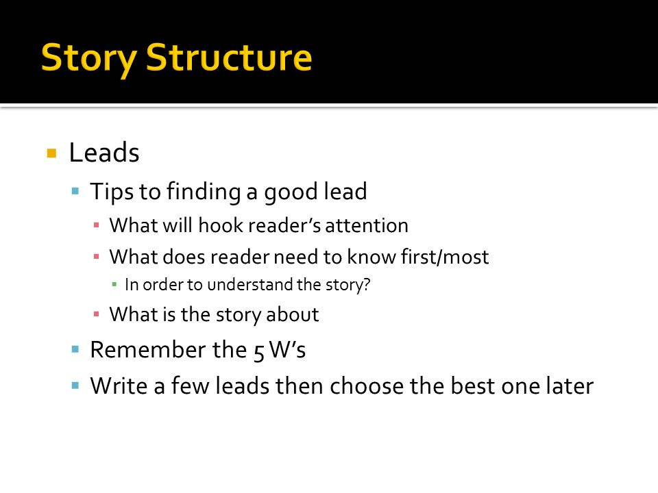 Story Structure Leads Tips to finding a good lead Remember the 5 W's