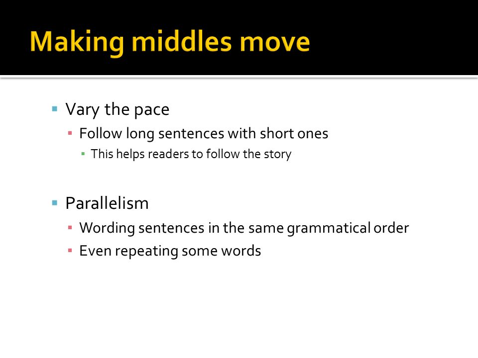 Making middles move Vary the pace Parallelism