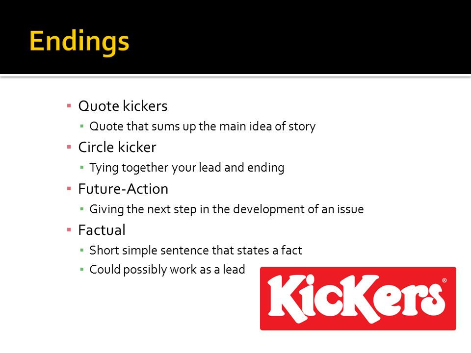 Endings Quote kickers Circle kicker Future-Action Factual
