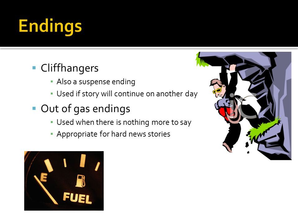 Endings Cliffhangers Out of gas endings Also a suspense ending