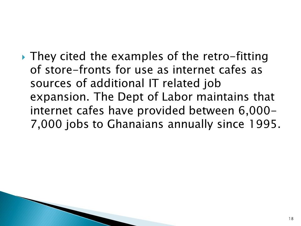 They cited the examples of the retro-fitting of store-fronts for use as internet cafes as sources of additional IT related job expansion.