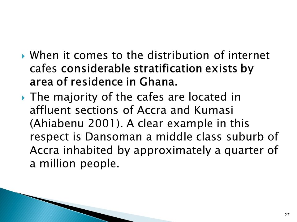 When it comes to the distribution of internet cafes considerable stratification exists by area of residence in Ghana.