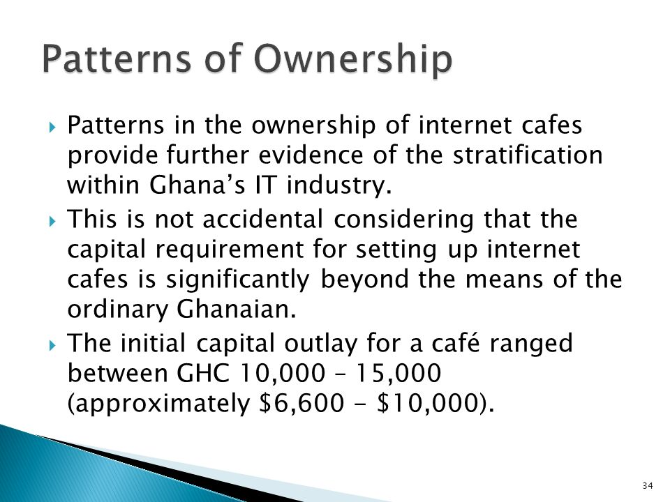 Patterns of Ownership Patterns in the ownership of internet cafes provide further evidence of the stratification within Ghana's IT industry.