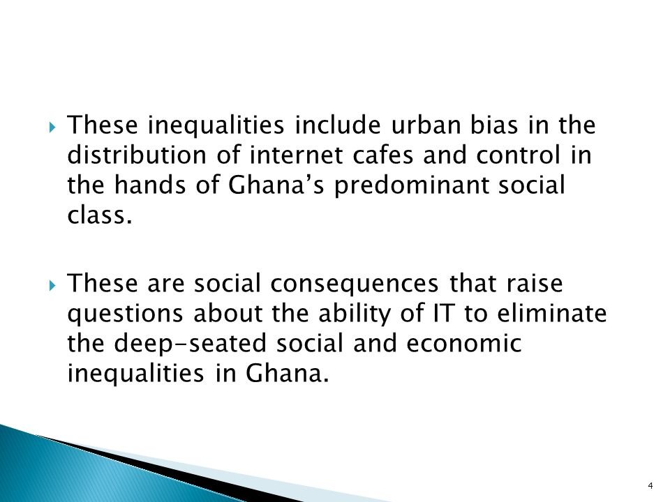 These inequalities include urban bias in the distribution of internet cafes and control in the hands of Ghana's predominant social class.
