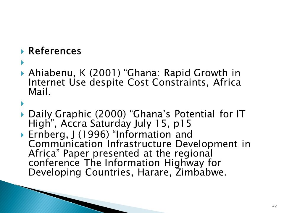 References Ahiabenu, K (2001) Ghana: Rapid Growth in Internet Use despite Cost Constraints, Africa Mail.