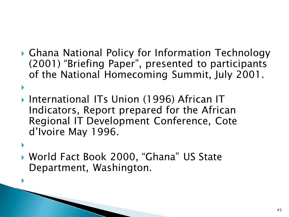 Ghana National Policy for Information Technology (2001) Briefing Paper , presented to participants of the National Homecoming Summit, July 2001.