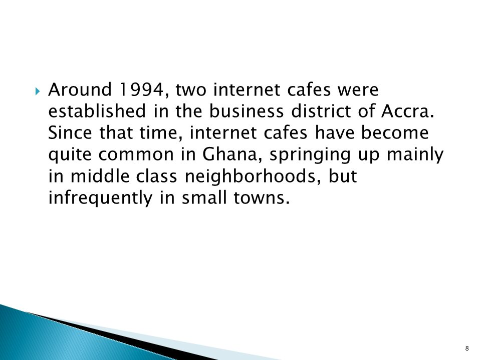 Around 1994, two internet cafes were established in the business district of Accra.