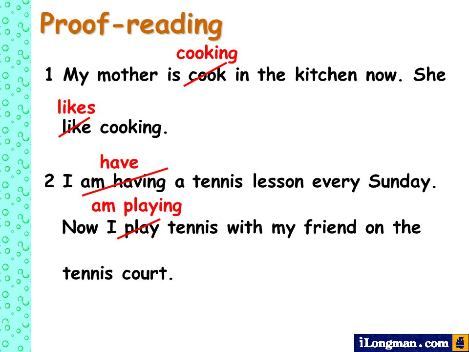 Proof-reading cooking 1 My mother is cook in the kitchen now. She