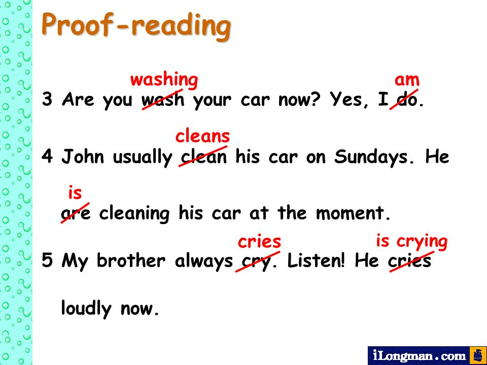 Proof-reading washing am 3 Are you wash your car now Yes, I do.