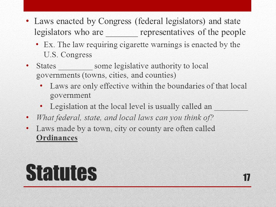 Laws enacted by Congress (federal legislators) and state legislators who are _______ representatives of the people