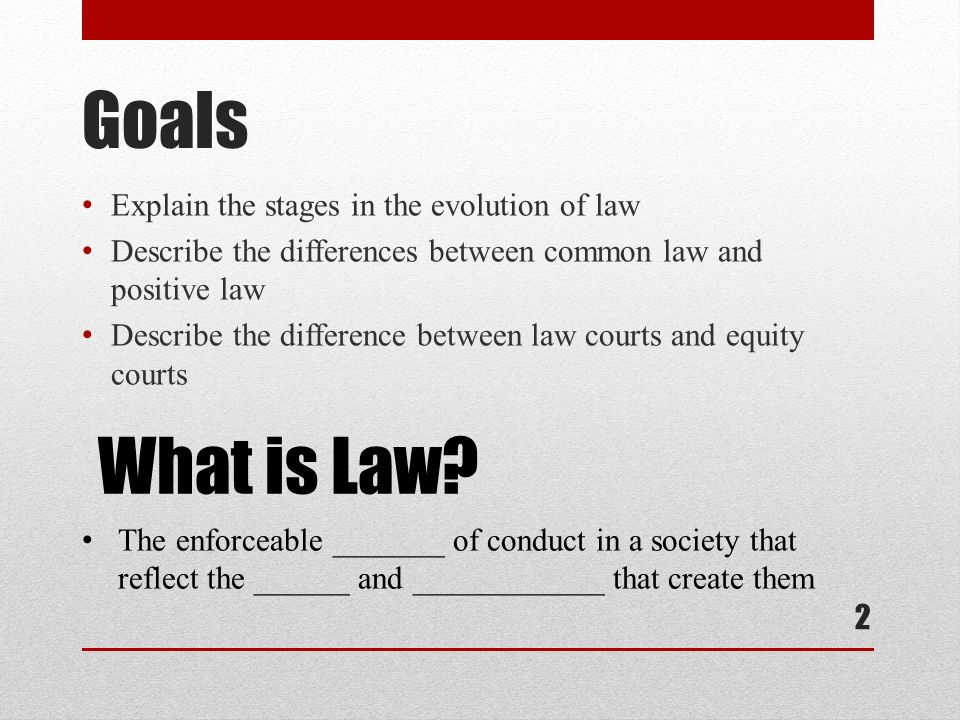 Goals What is Law Explain the stages in the evolution of law
