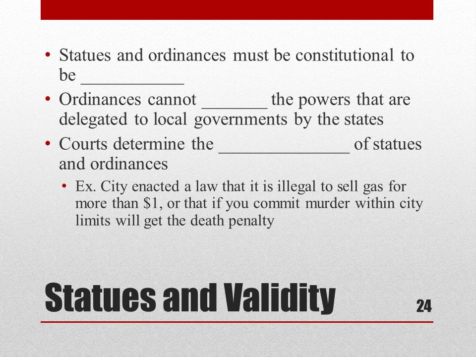 Statues and ordinances must be constitutional to be ___________