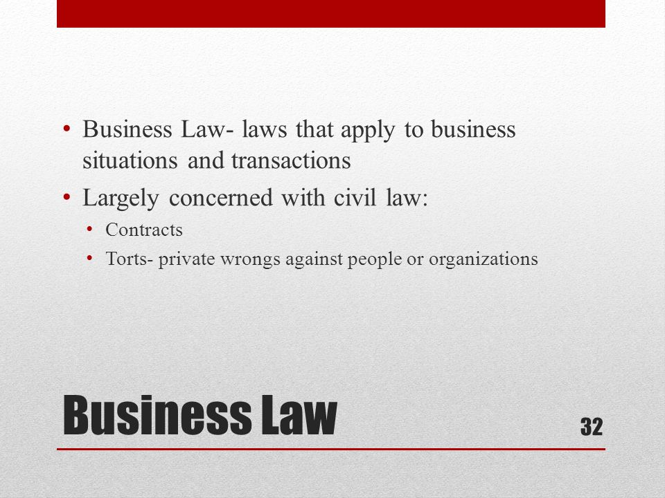 Business Law- laws that apply to business situations and transactions