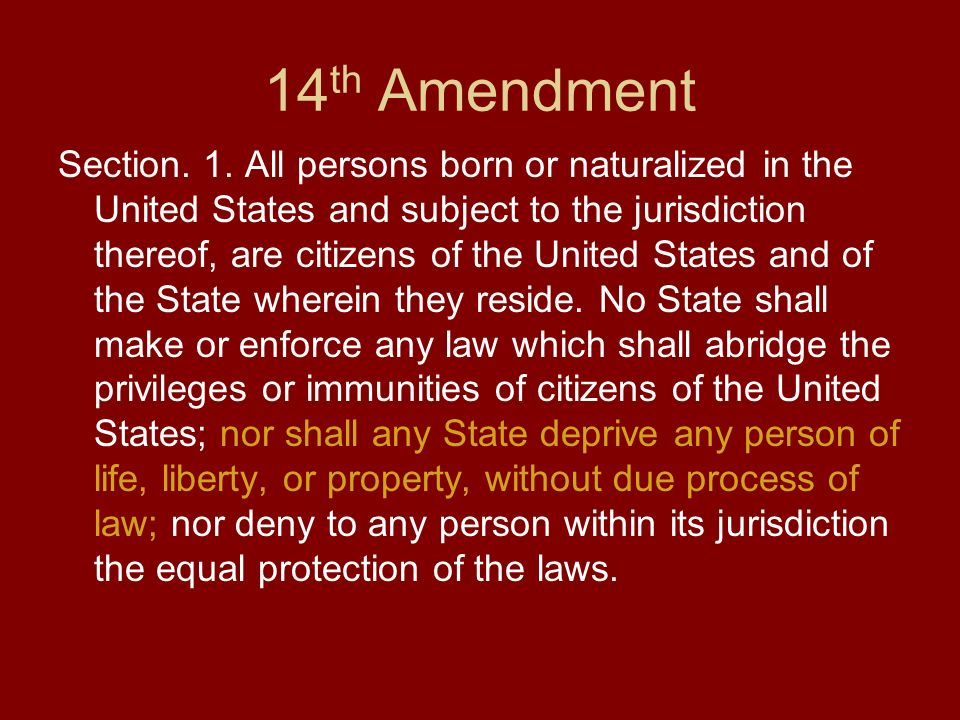 the due process clause of the fourteenth amendment of the constitution of the united states That's because the fourteenth amendment applies them to states  so-called  14th and 15th amendments to the constitution of the united states  an illegal  alien, dismissed the language of the citizenship clause because he  all persons  are entitled to due process and equal protection, that all american.
