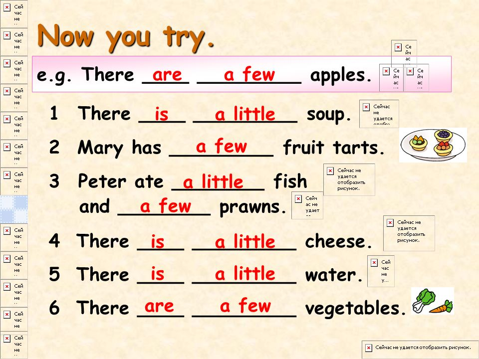 Now you try. e.g. There ____ _________ apples. are a few