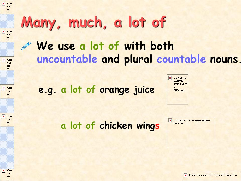 Many, much, a lot of  We use a lot of with both uncountable and plural countable nouns.
