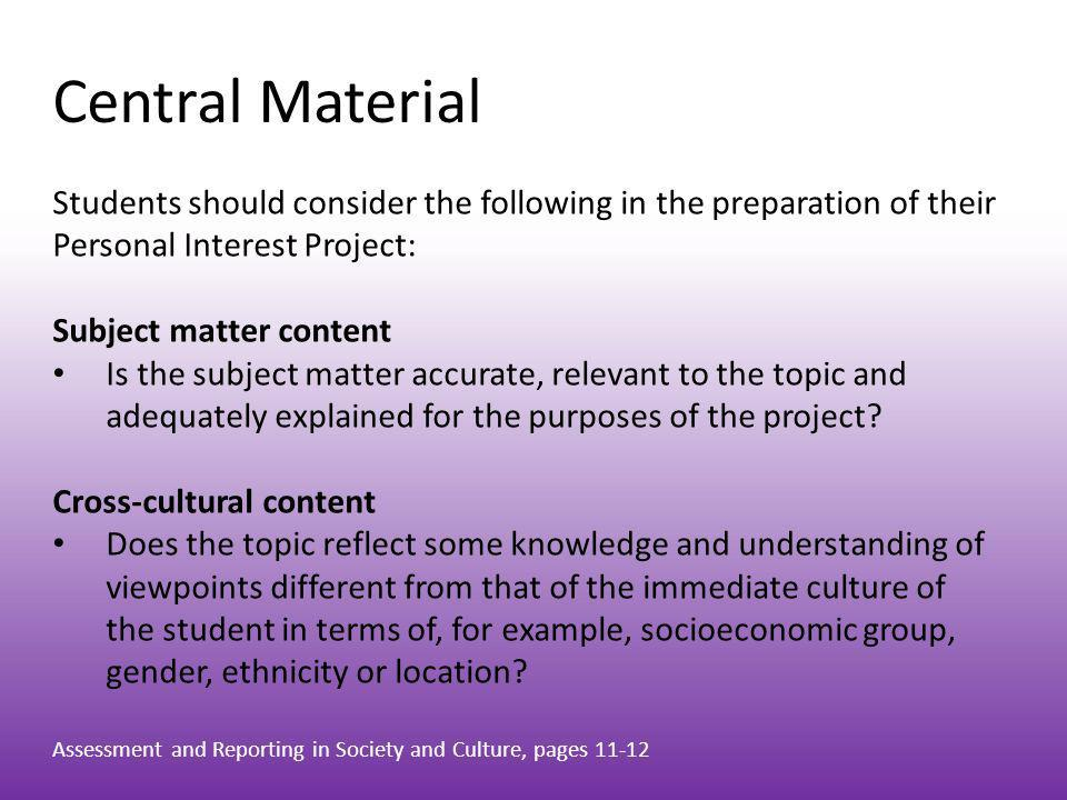 Central Material Students should consider the following in the preparation of their Personal Interest Project: