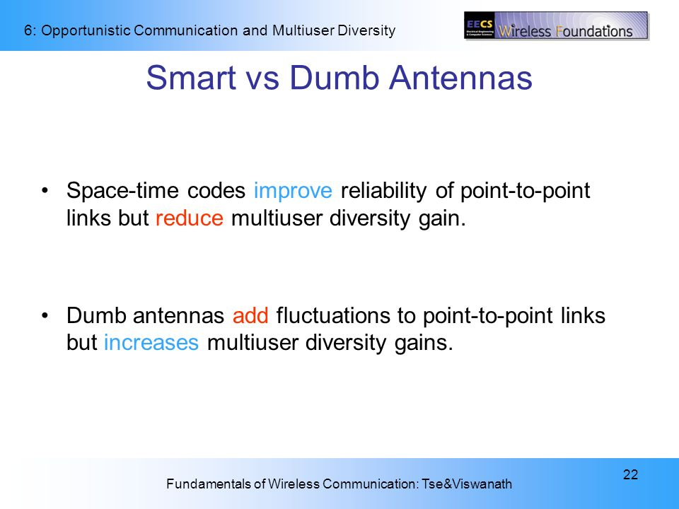 Smart vs Dumb Antennas Space-time codes improve reliability of point-to-point links but reduce multiuser diversity gain.