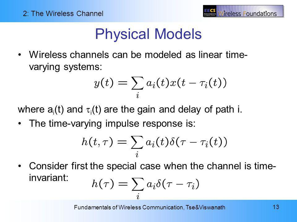 Physical Models Wireless channels can be modeled as linear time-varying systems: where ai(t) and i(t) are the gain and delay of path i.