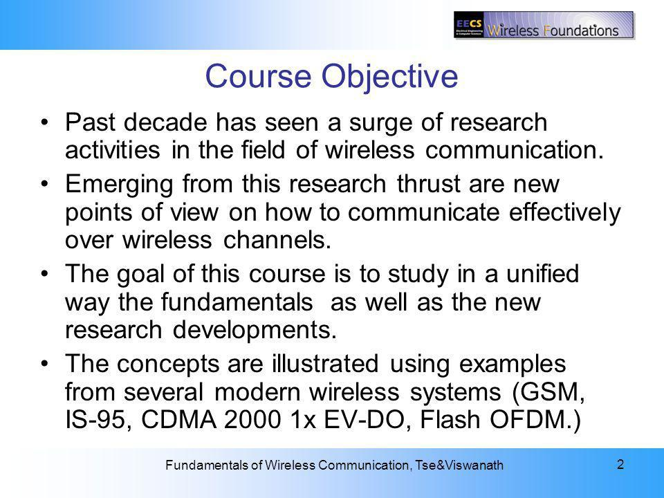 Course Objective Past decade has seen a surge of research activities in the field of wireless communication.