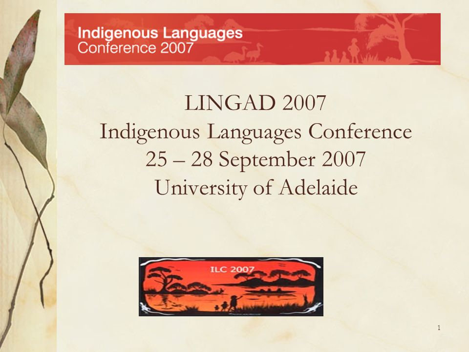 LINGAD 2007 Indigenous Languages Conference 25 – 28 September 2007 University of Adelaide