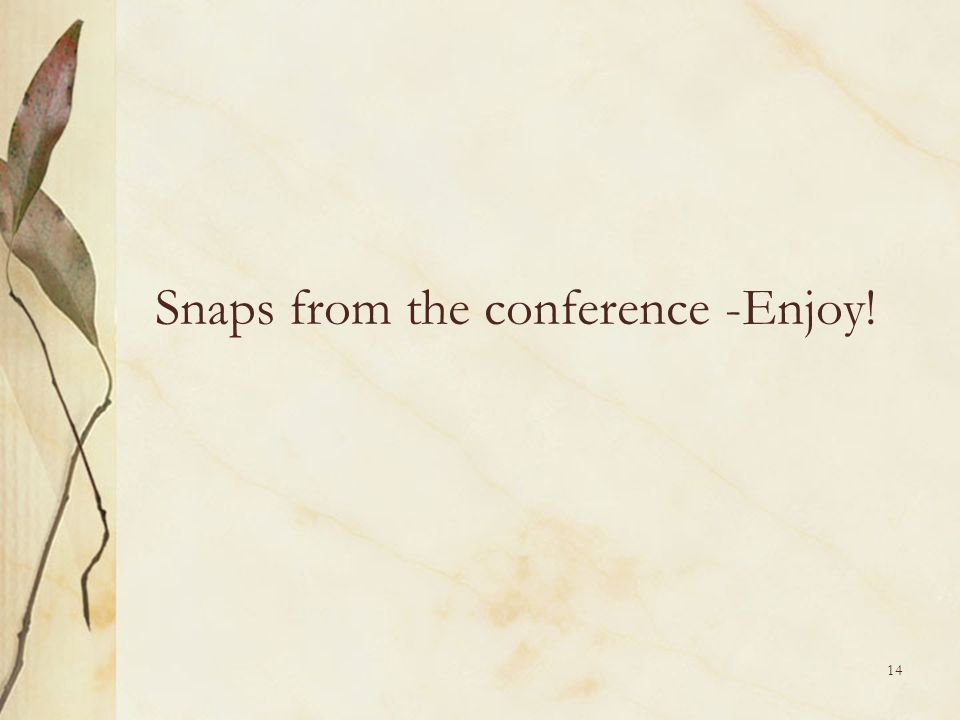 Snaps from the conference -Enjoy!