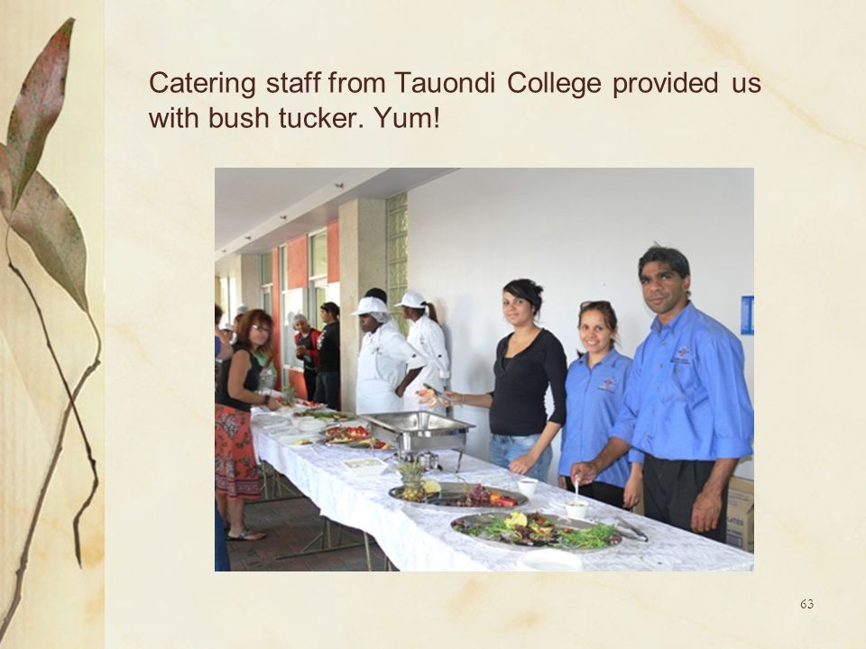 Catering staff from Tauondi College provided us with bush tucker. Yum!