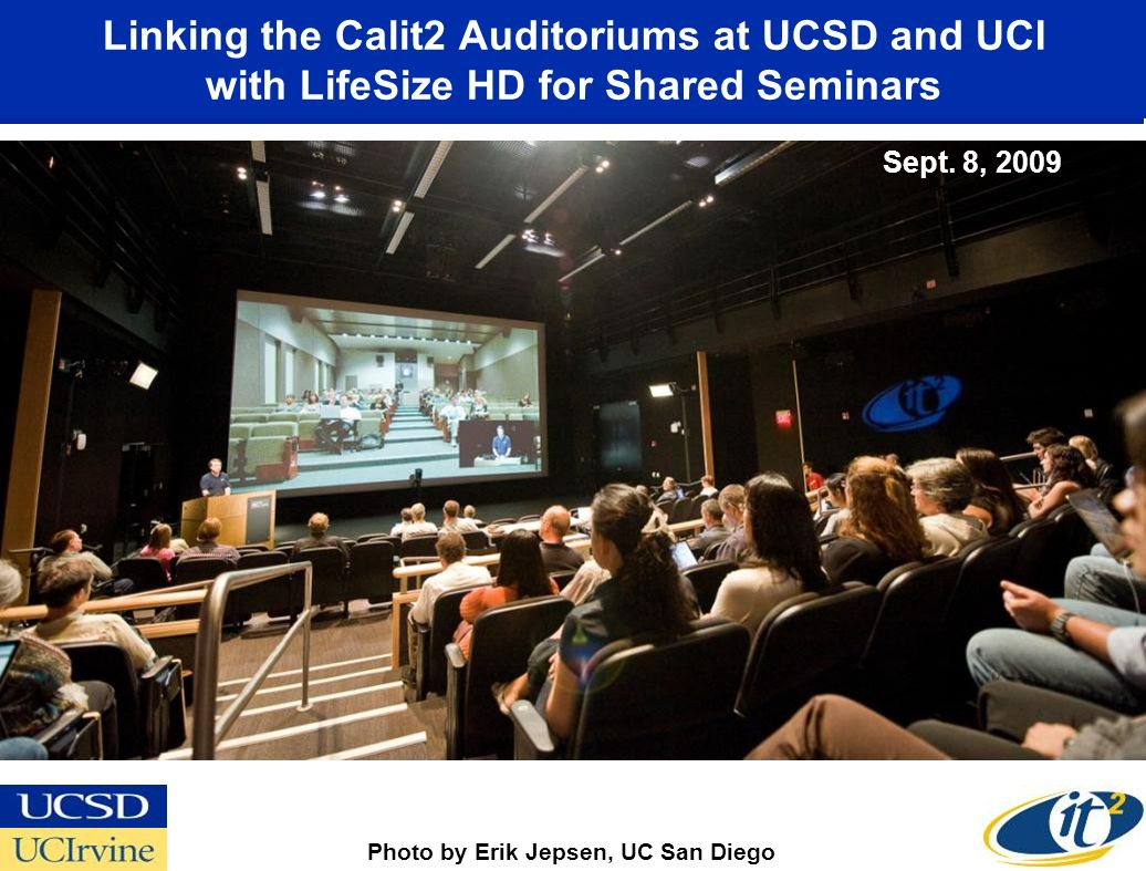 Linking the Calit2 Auditoriums at UCSD and UCI with LifeSize HD for Shared Seminars