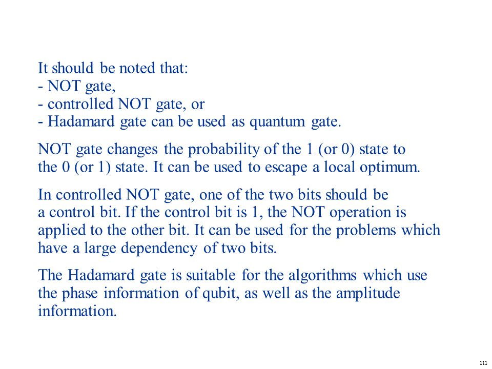 It should be noted that: - NOT gate, - controlled NOT gate, or - Hadamard gate can be used as quantum gate.