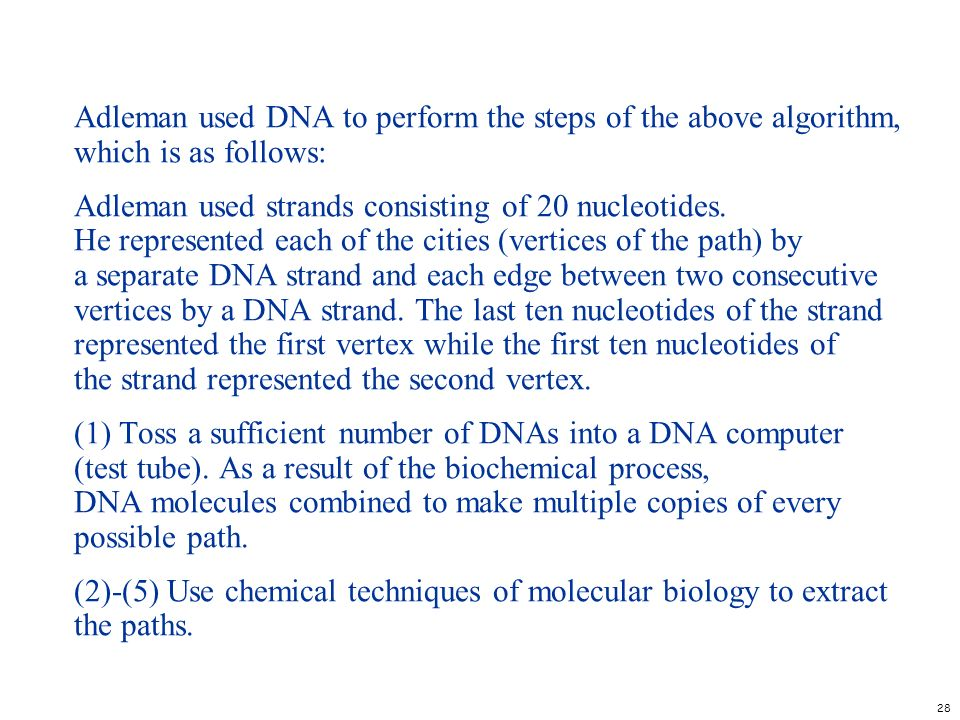 Adleman used DNA to perform the steps of the above algorithm, which is as follows: