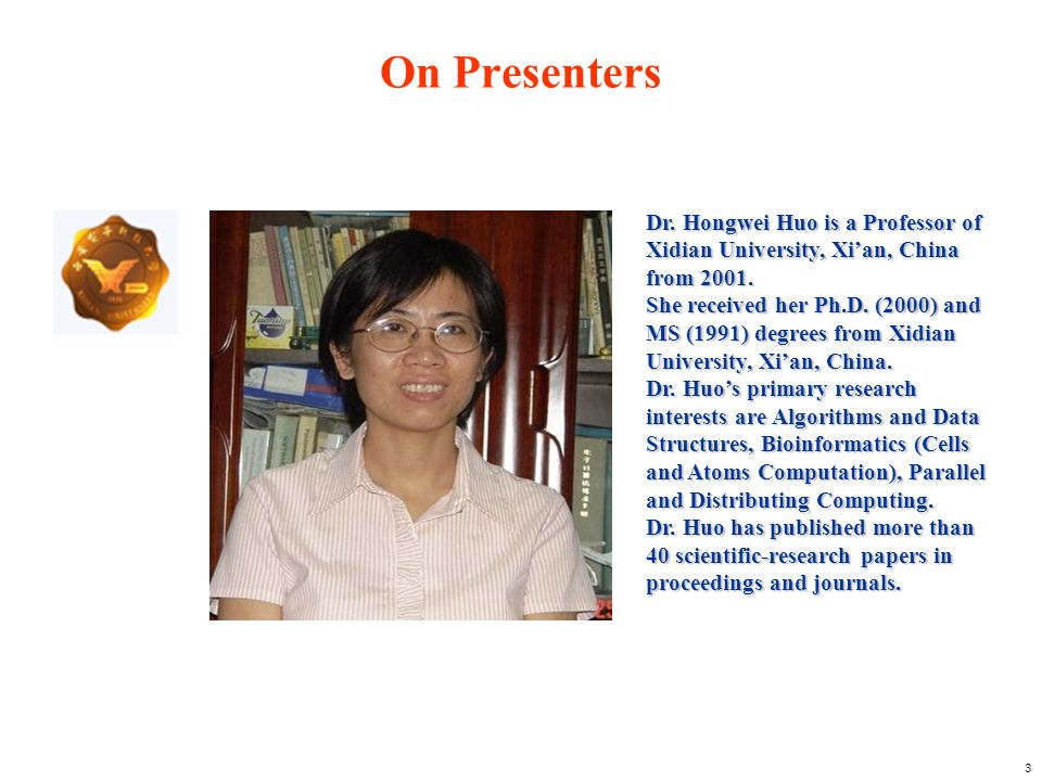 On Presenters Dr. Hongwei Huo is a Professor of Xidian University, Xi'an, China from 2001.