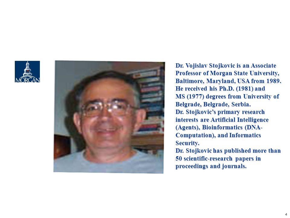 Dr. Vojislav Stojkovic is an Associate Professor of Morgan State University, Baltimore, Maryland, USA from 1989.