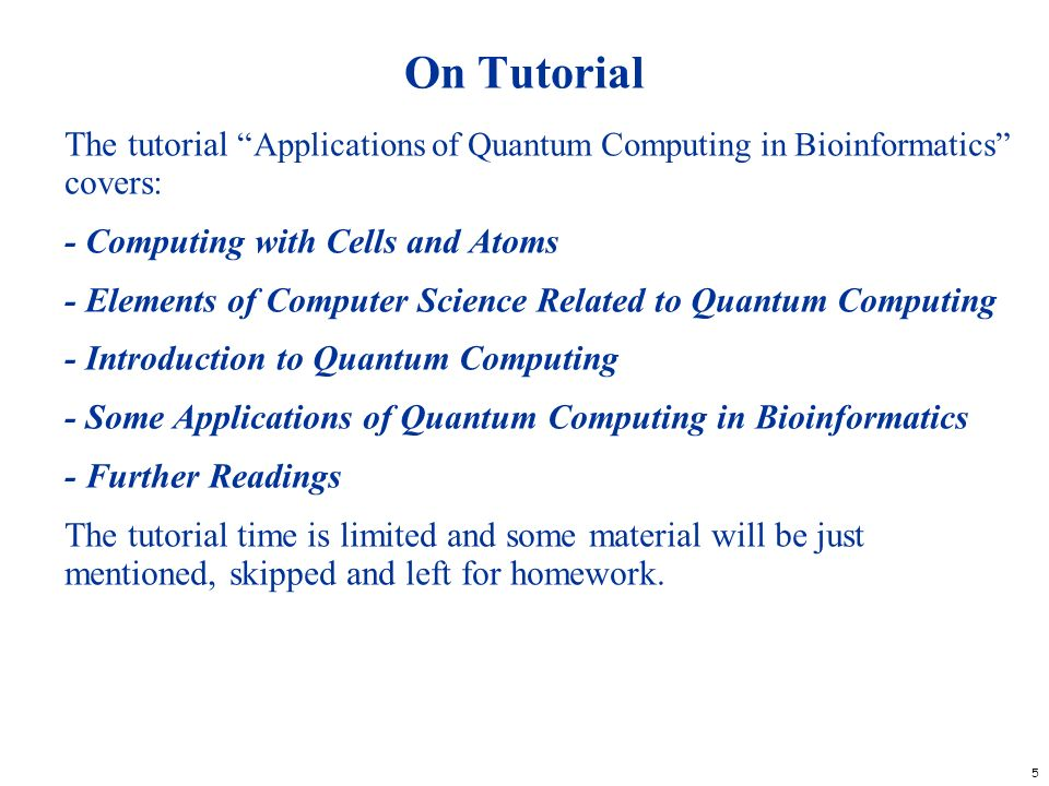 On Tutorial The tutorial Applications of Quantum Computing in Bioinformatics covers: - Computing with Cells and Atoms.