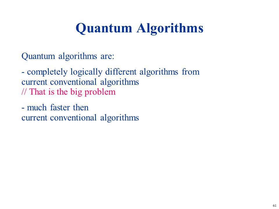 Quantum Algorithms Quantum algorithms are: