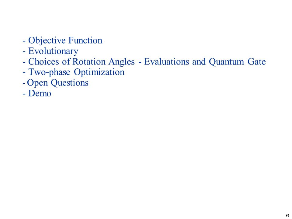 - Objective Function - Evolutionary - Choices of Rotation Angles - Evaluations and Quantum Gate - Two-phase Optimization - Open Questions - Demo