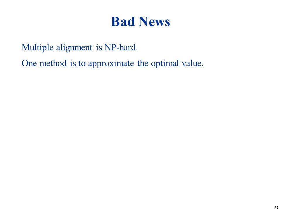 Bad News Multiple alignment is NP-hard.