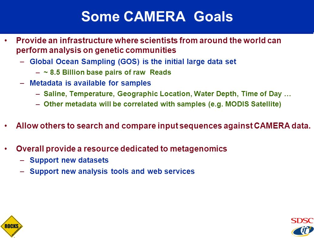 Some CAMERA Goals Provide an infrastructure where scientists from around the world can perform analysis on genetic communities.