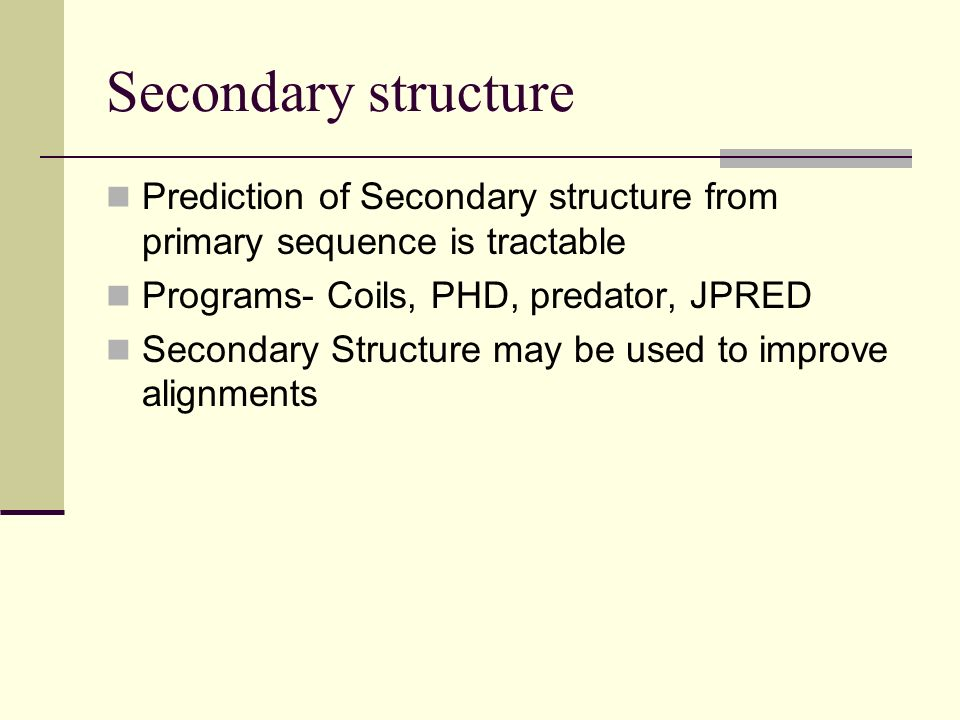 Secondary structure Prediction of Secondary structure from primary sequence is tractable. Programs- Coils, PHD, predator, JPRED.