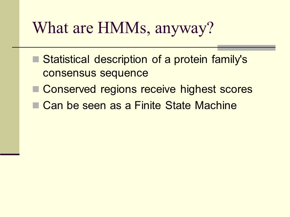 What are HMMs, anyway Statistical description of a protein family s consensus sequence. Conserved regions receive highest scores.