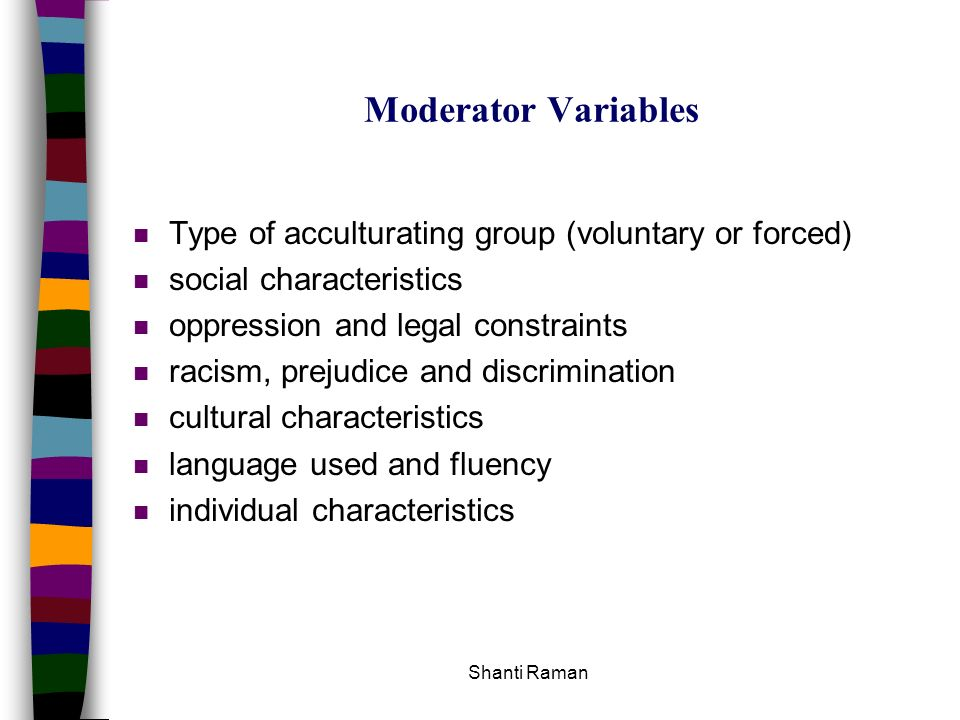 Moderator Variables Type of acculturating group (voluntary or forced)