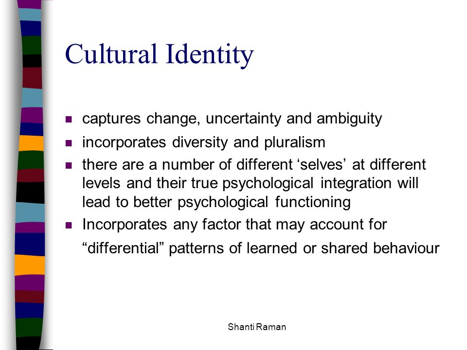 Cultural Identity captures change, uncertainty and ambiguity