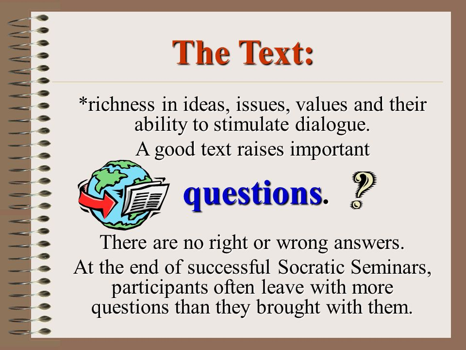 The Text: *richness in ideas, issues, values and their ability to stimulate dialogue. A good text raises important.