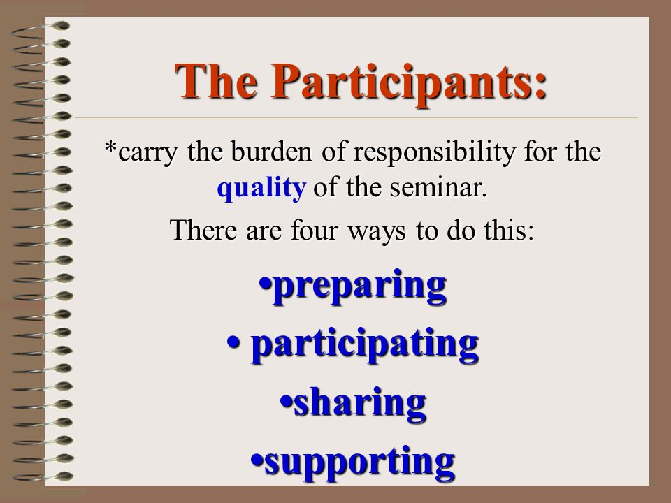 The Participants: •preparing • participating •sharing •supporting